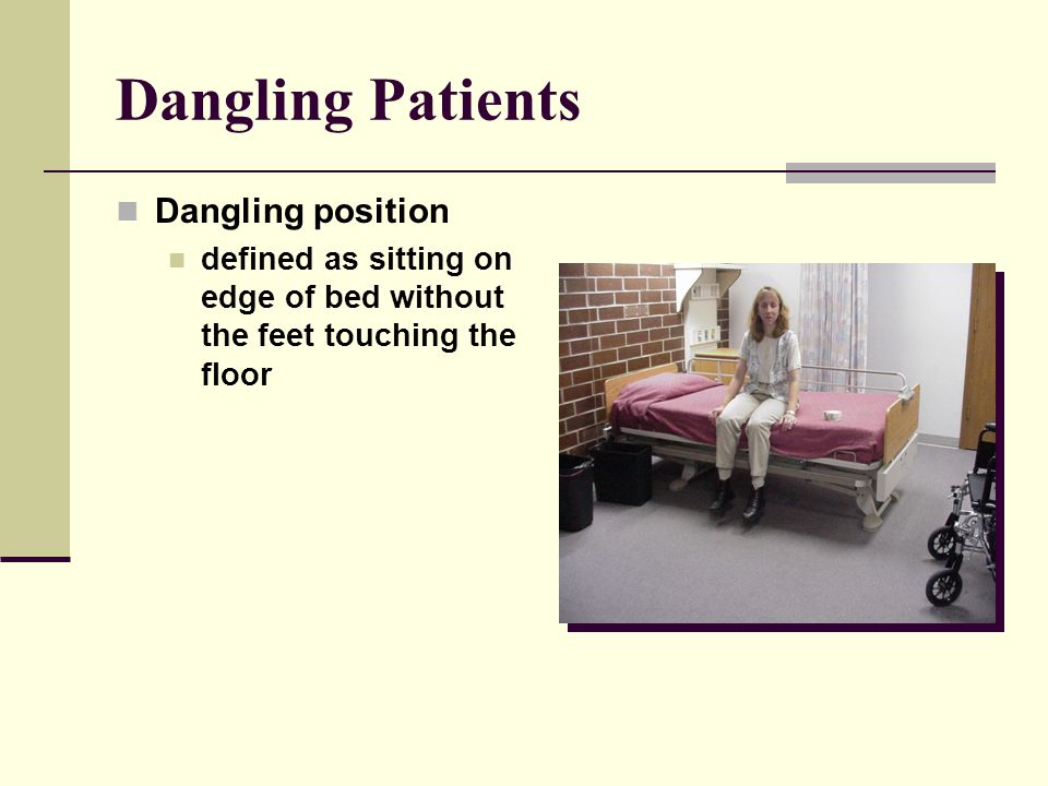 Dangling Patients Dangling position defined as sitting on edge of bed without the feet touching the floor