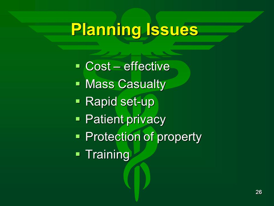 26 Planning Issues  Cost – effective  Mass Casualty  Rapid set-up  Patient privacy  Protection of property  Training