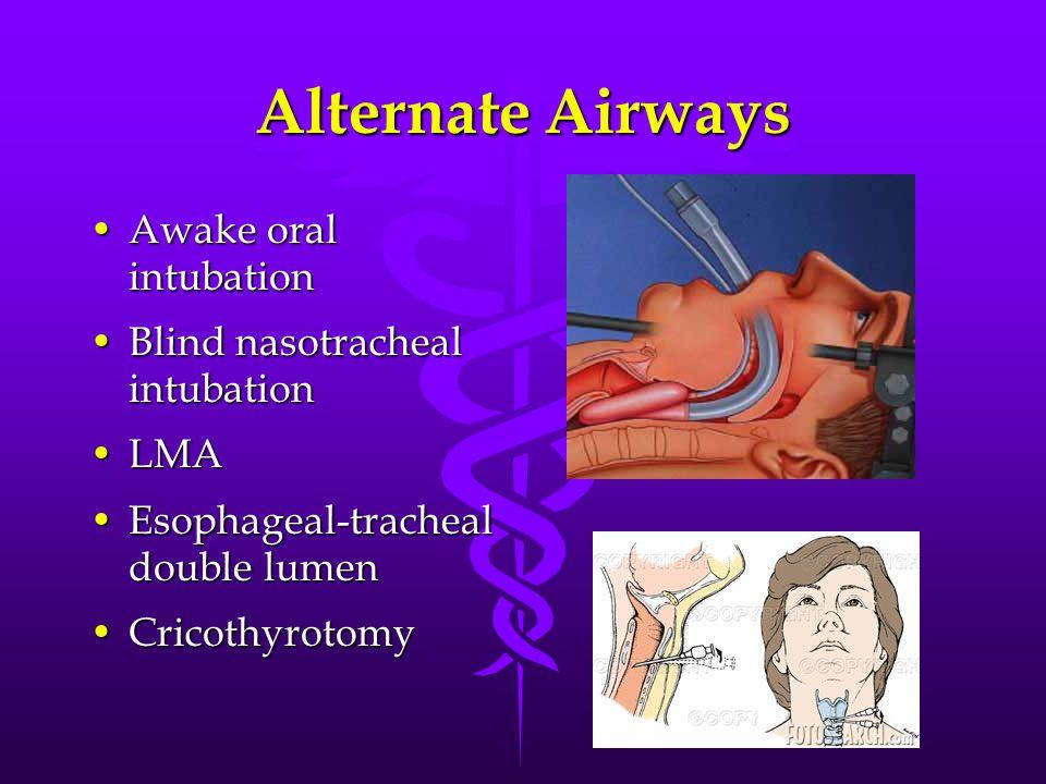 Alternate Airways Awake oral intubationAwake oral intubation Blind nasotracheal intubationBlind nasotracheal intubation LMALMA Esophageal-tracheal double lumenEsophageal-tracheal double lumen CricothyrotomyCricothyrotomy