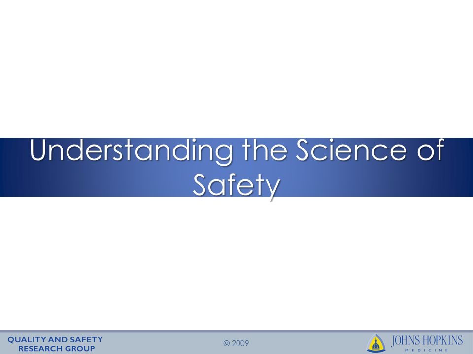 © 2009 Understanding the Science of Safety