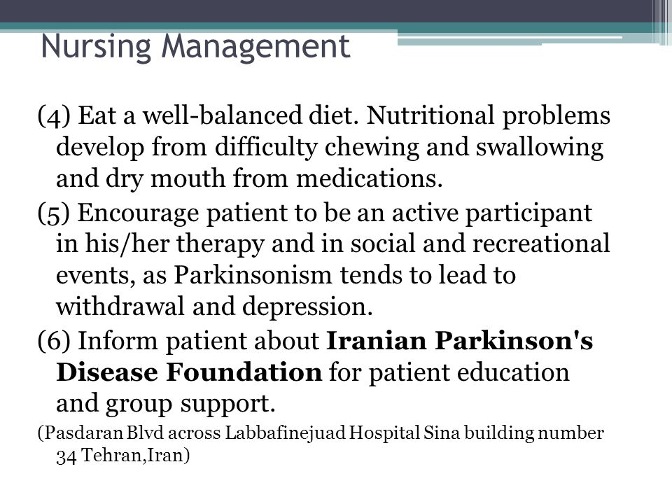 Nursing Management (4) Eat a well-balanced diet. Nutritional problems develop from difficulty chewing and swallowing and dry mouth from medications. (
