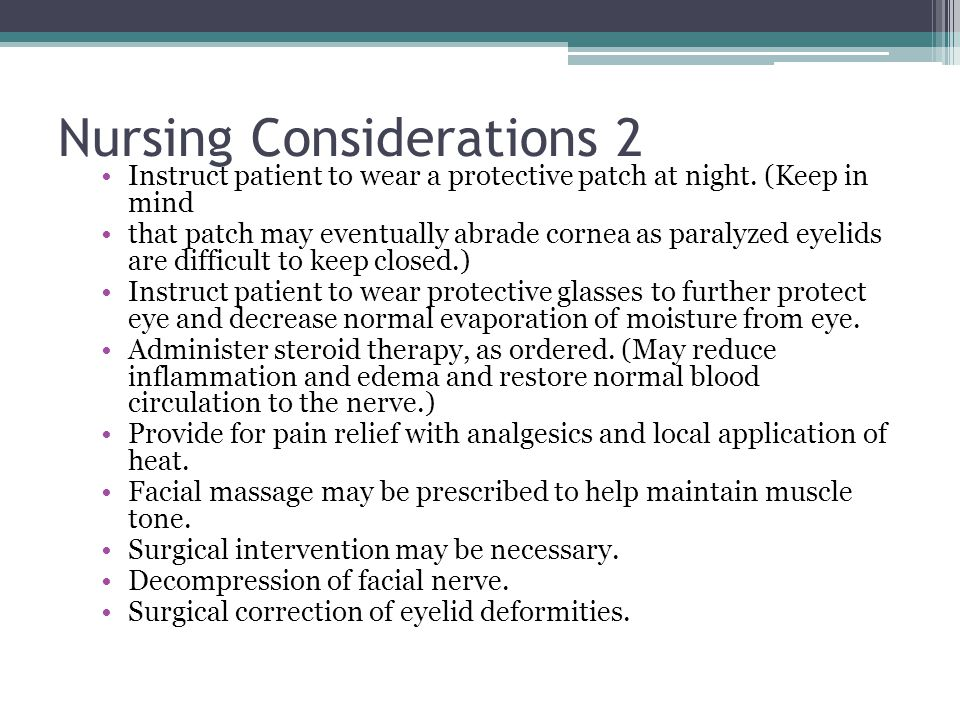 Nursing Considerations 2 Instruct patient to wear a protective patch at night. (Keep in mind that patch may eventually abrade cornea as paralyzed eyel