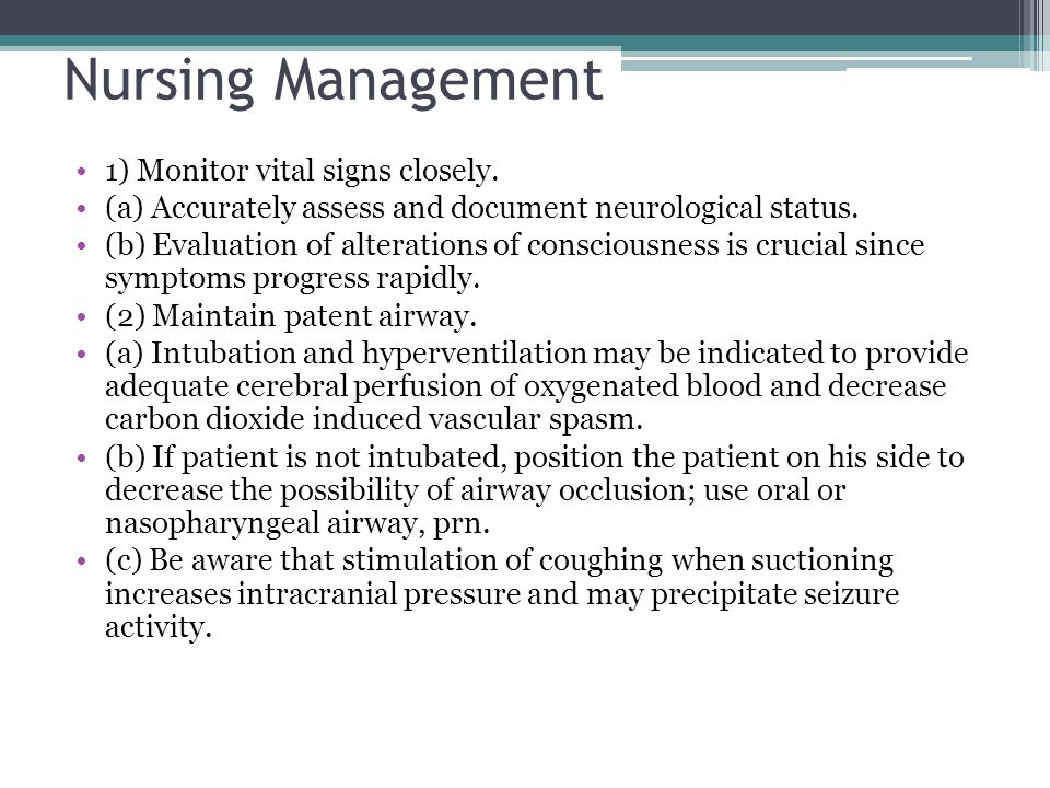 Nursing Management 1) Monitor vital signs closely. (a) Accurately assess and document neurological status. (b) Evaluation of alterations of consciousn