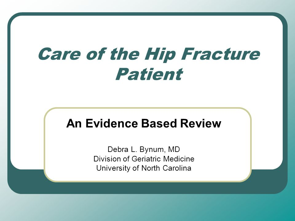 Outline Hip Fracture: Some Background Preoperative Assessment and Cardiac risk stratification Perioperative Beta Blockade Other Perioperative Management Options Prevention of Venous thromboembolic events (VTE) Postoperative Care Delirium Other complications following surgery Prevention of Future Fractures Discharge Planning