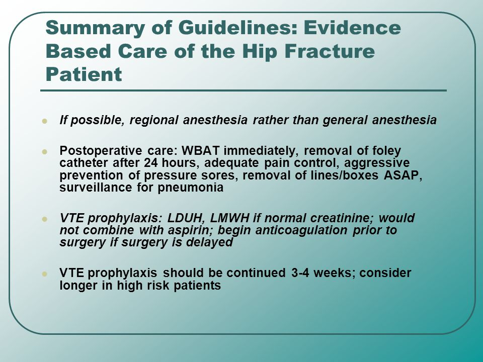 Summary of Guidelines: Evidence Based Care of the Hip Fracture Patient If possible, regional anesthesia rather than general anesthesia Postoperative c