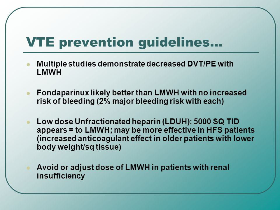 VTE prevention guidelines… Multiple studies demonstrate decreased DVT/PE with LMWH Fondaparinux likely better than LMWH with no increased risk of blee