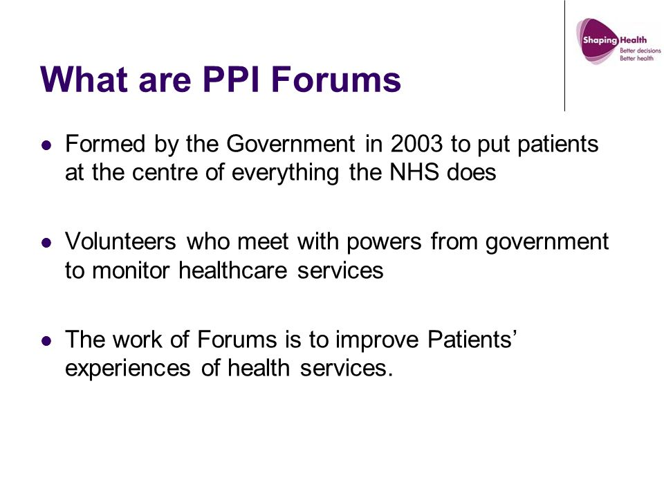 Challenges faced by the Forums Facing abolition Moving into a Local Involvement Network Still having a voice in the midst of these changes Low membership numbers in some forums Working as volunteers in healthcare organisations Working with 'hard to reach groups' Publicising and promoting the Forums Reflecting the patient's experience which can be affected by their illness