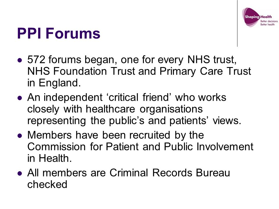 Forums' Remit Monitor and review the services provided by the Primary Care Trust, Hospital Trust or Mental Health Trust Monitors how the trust complies with Section 11 of the Health and Social Care Act Get the views of patients, users and carers about the services Make reports and recommendations about those services based on the views of patients and the public.