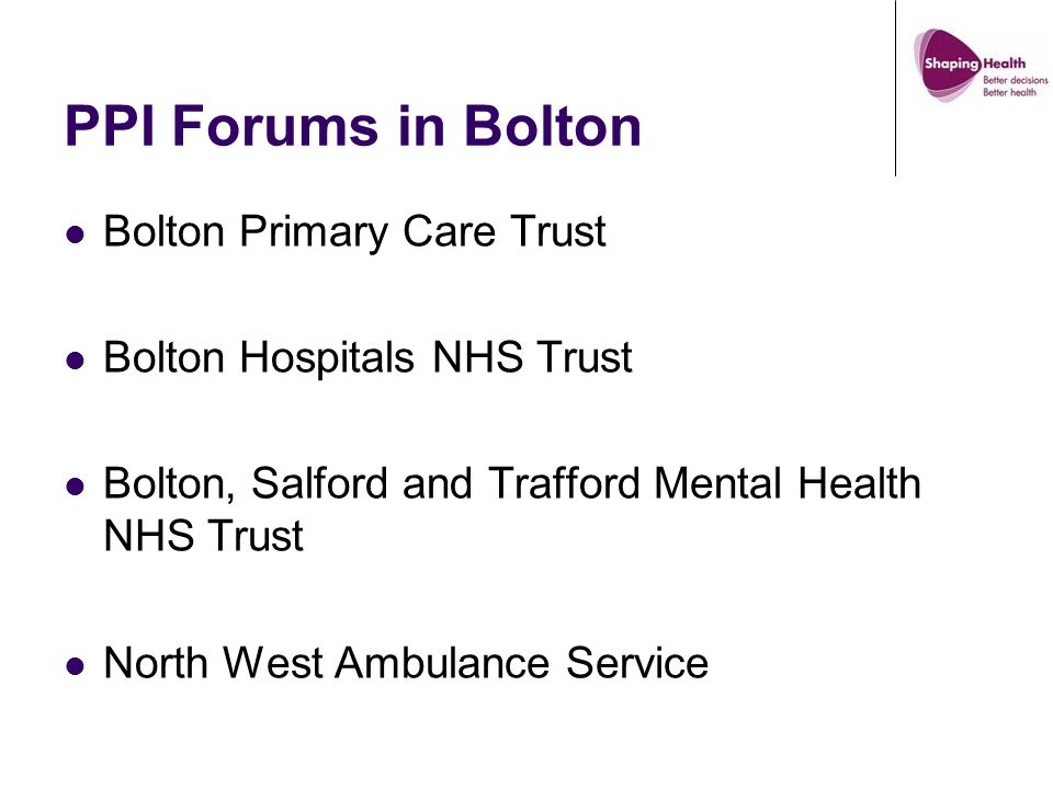 PPI Forums in Bolton Bolton Primary Care Trust Bolton Hospitals NHS Trust Bolton, Salford and Trafford Mental Health NHS Trust North West Ambulance Se