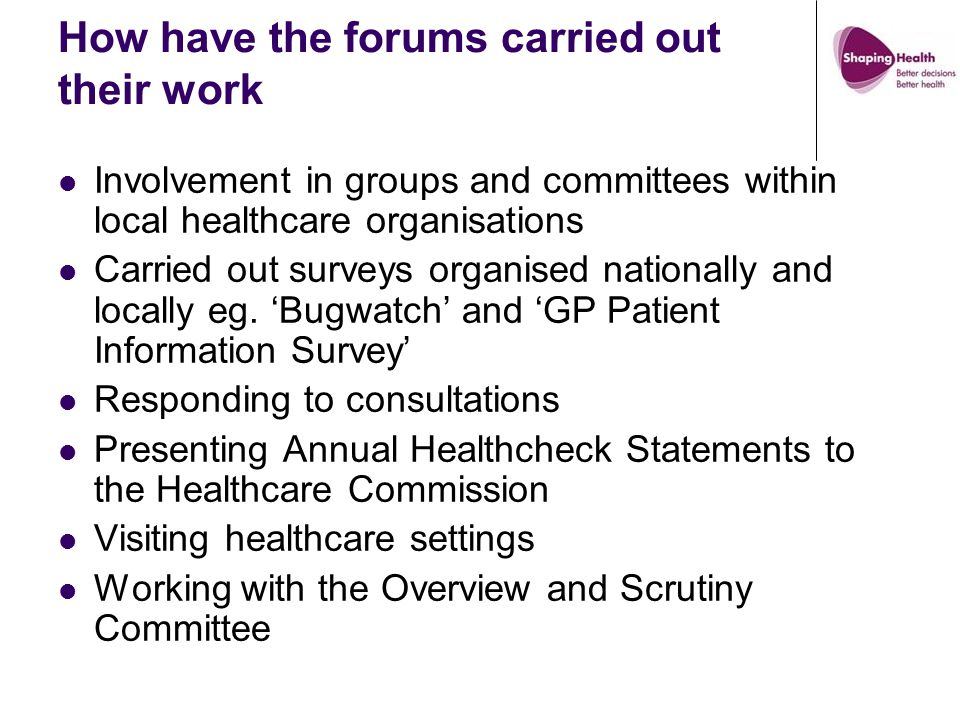 How have the forums carried out their work Involvement in groups and committees within local healthcare organisations Carried out surveys organised nationally and locally eg.