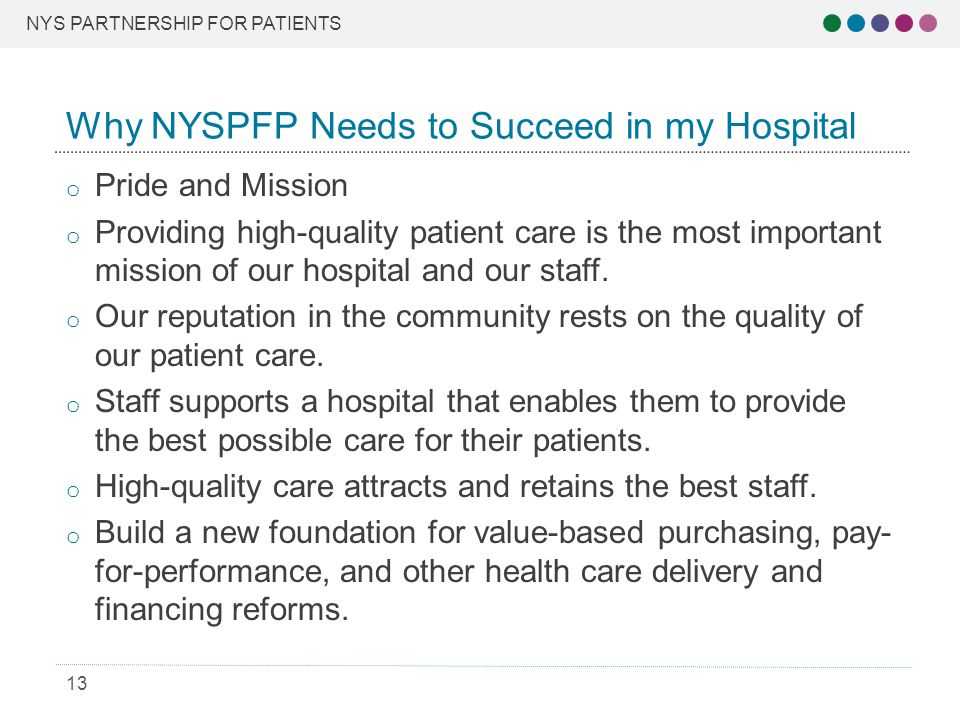 NYS PARTNERSHIP FOR PATIENTS 13 o Pride and Mission o Providing high-quality patient care is the most important mission of our hospital and our staff.