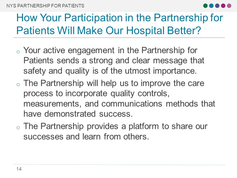 NYS PARTNERSHIP FOR PATIENTS 14 o Your active engagement in the Partnership for Patients sends a strong and clear message that safety and quality is of the utmost importance.