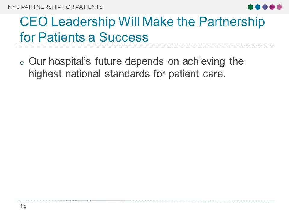 NYS PARTNERSHIP FOR PATIENTS 15 o Our hospital's future depends on achieving the highest national standards for patient care.