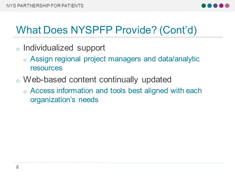 NYS PARTNERSHIP FOR PATIENTS 8 o Individualized support o Assign regional project managers and data/analytic resources o Web-based content continually updated o Access information and tools best aligned with each organization's needs What Does NYSPFP Provide.