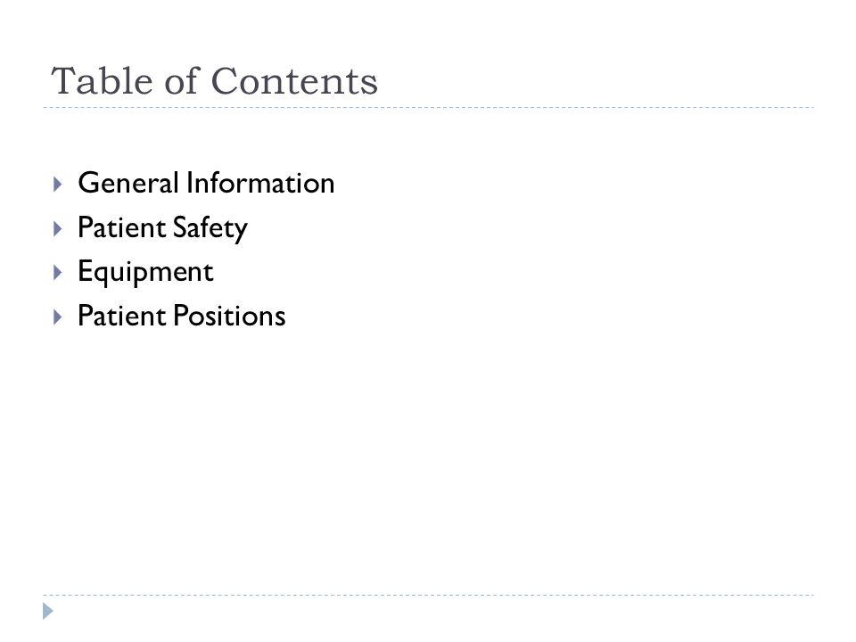 Table of Contents  General Information  Patient Safety  Equipment  Patient Positions