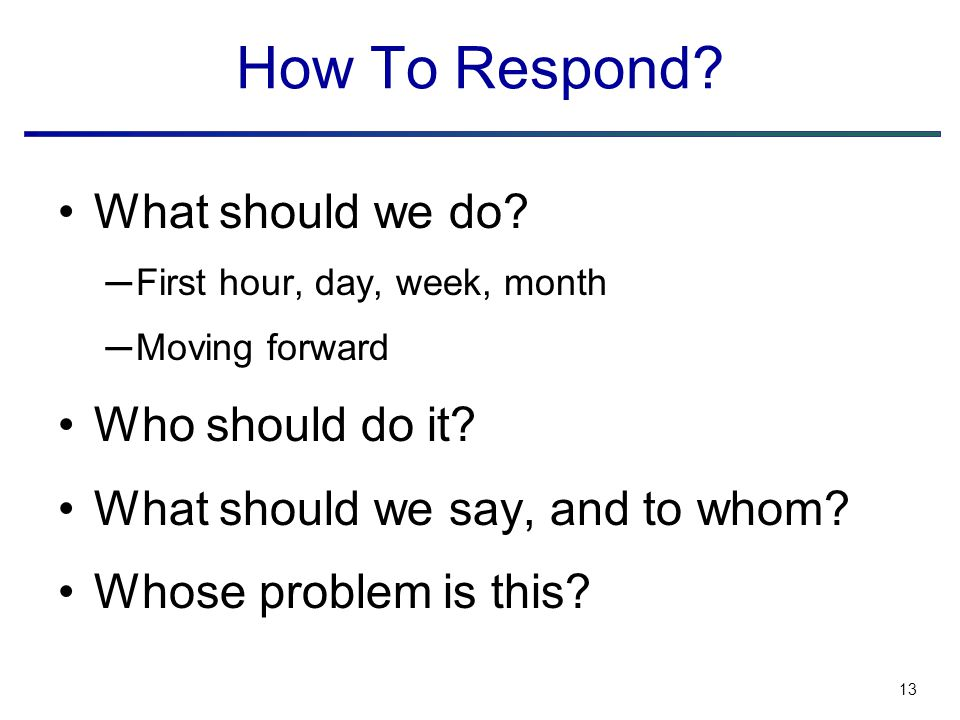 13 How To Respond. What should we do.