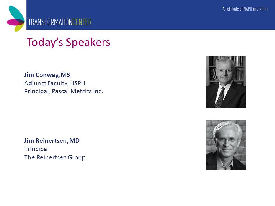 Today's Speakers Jim Conway, MS Adjunct Faculty, HSPH Principal, Pascal Metrics Inc.