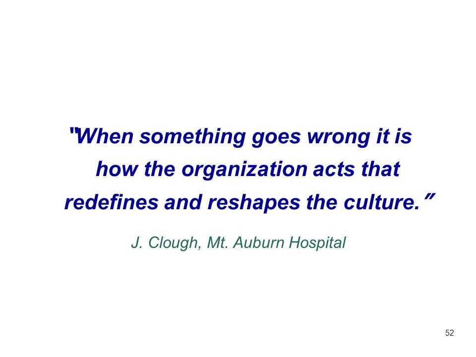 When something goes wrong it is how the organization acts that redefines and reshapes the culture.