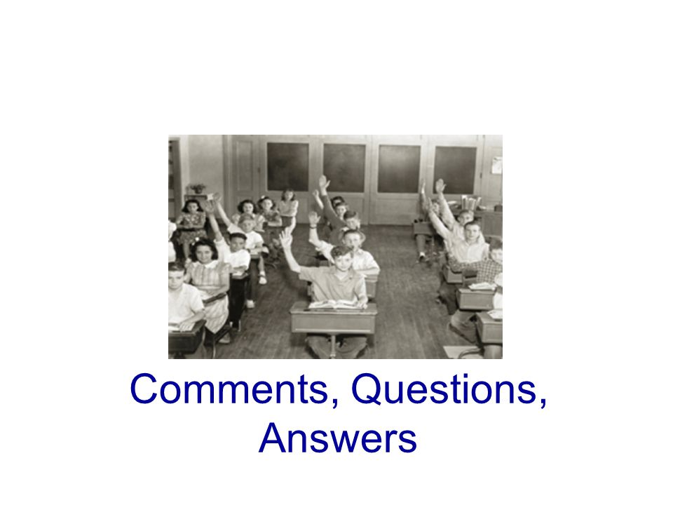 Comments, Questions, Answers