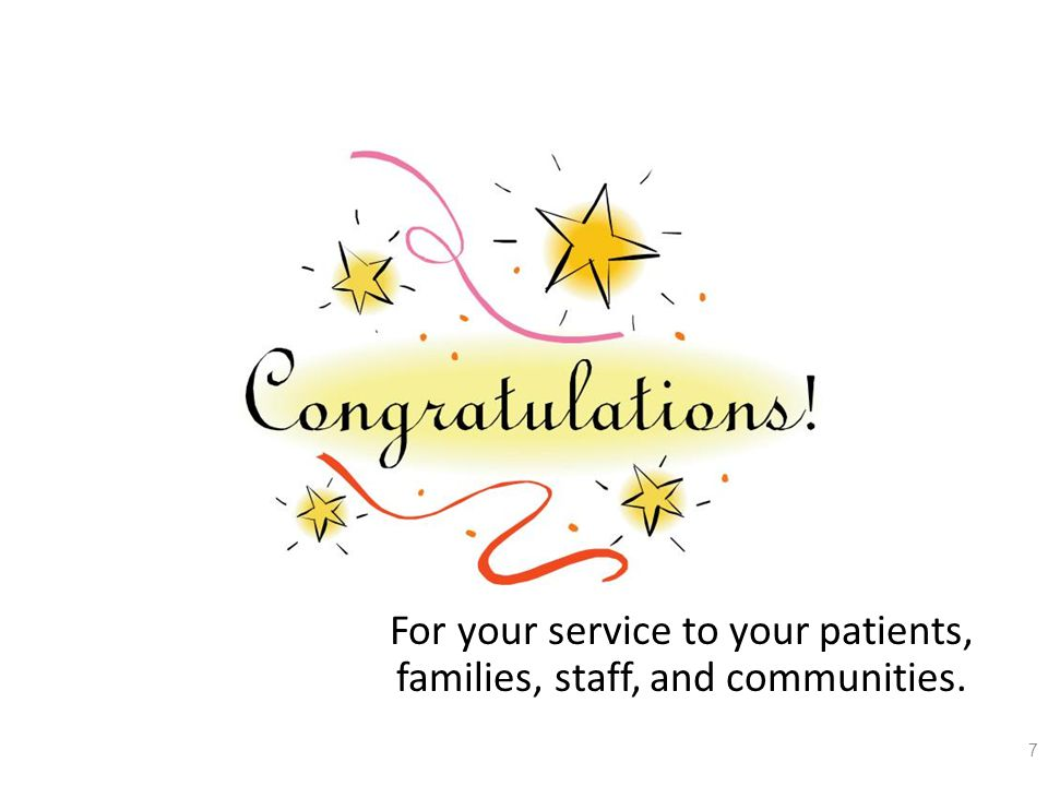 7 For your service to your patients, families, staff, and communities.