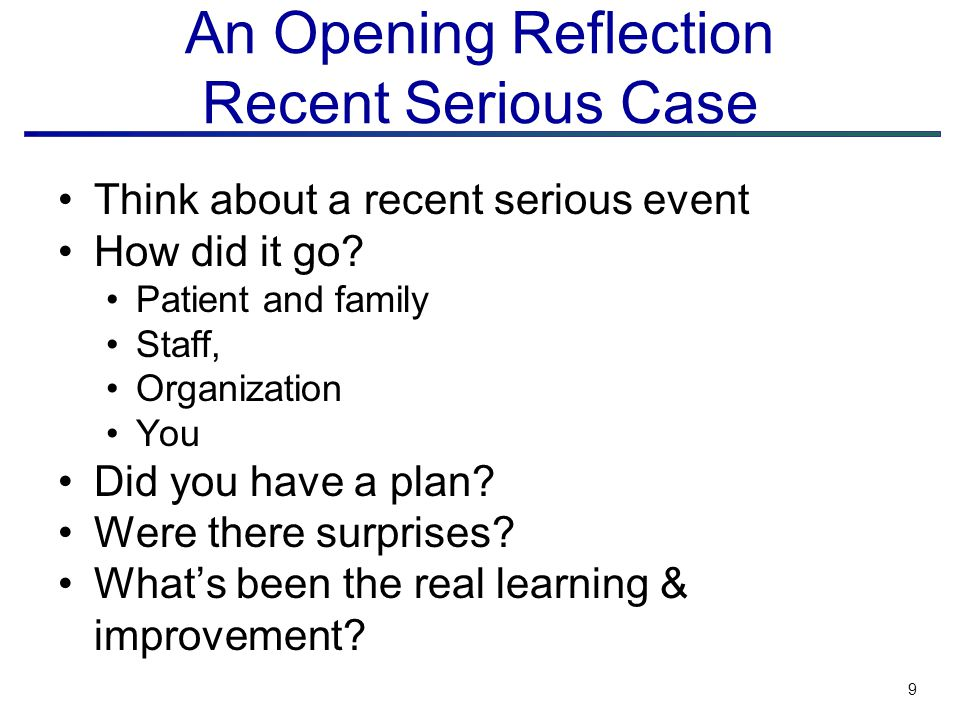 9 An Opening Reflection Recent Serious Case Think about a recent serious event How did it go.