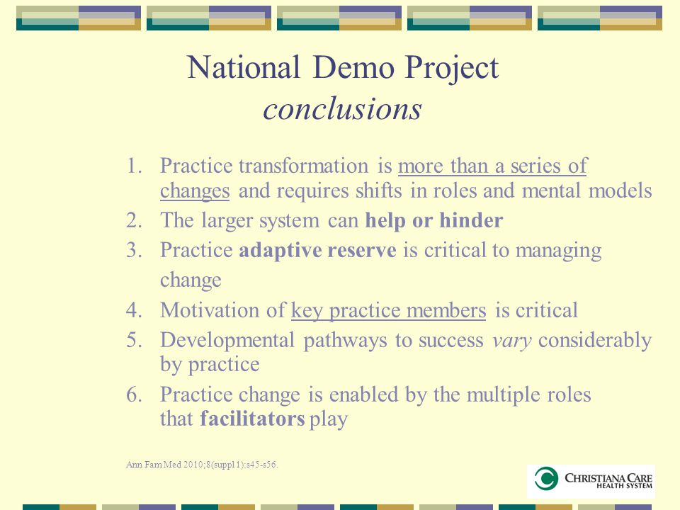 National Demo Project conclusions 1.Practice transformation is more than a series of changes and requires shifts in roles and mental models 2.The larg