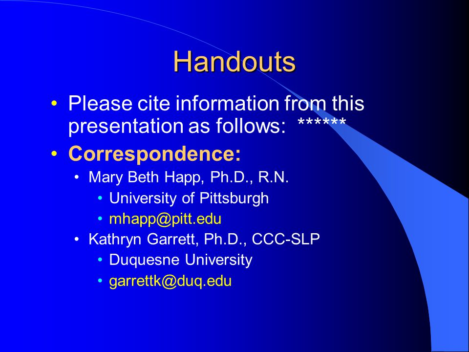 Handouts Please cite information from this presentation as follows: ****** Correspondence: Mary Beth Happ, Ph.D., R.N.