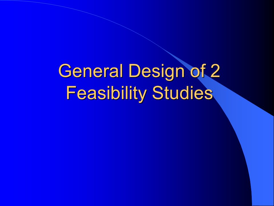 General Design of 2 Feasibility Studies