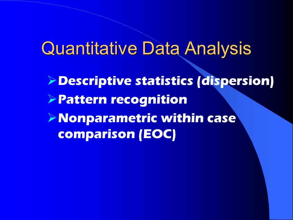 Quantitative Data Analysis  Descriptive statistics (dispersion)  Pattern recognition  Nonparametric within case comparison (EOC)