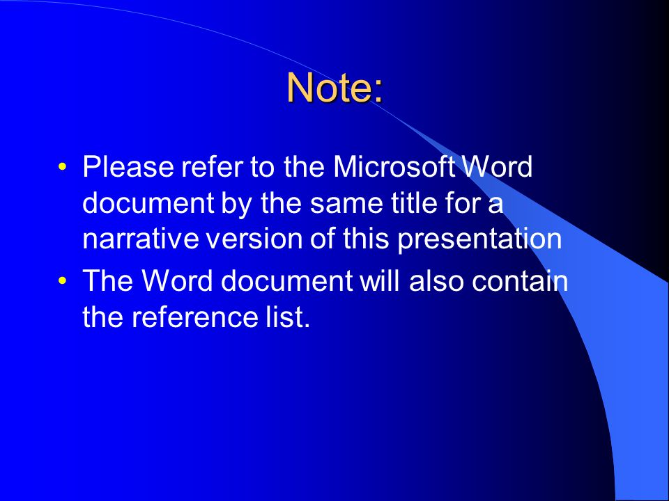 Note: Please refer to the Microsoft Word document by the same title for a narrative version of this presentation The Word document will also contain the reference list.