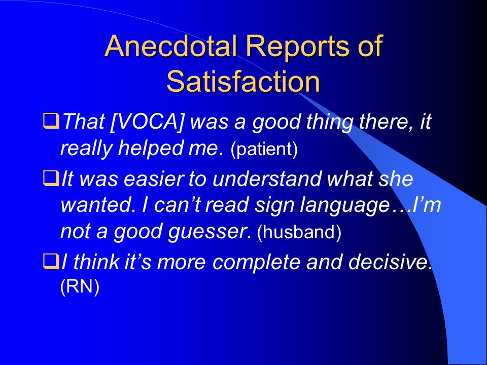 Anecdotal Reports of Satisfaction  That [VOCA] was a good thing there, it really helped me.