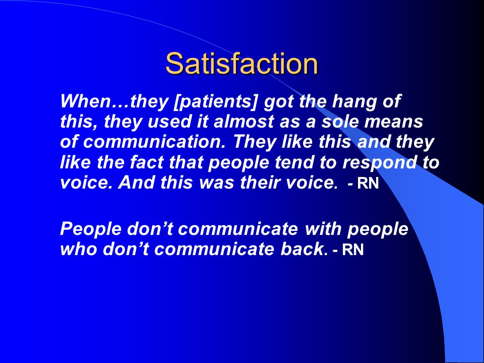 Satisfaction When…they [patients] got the hang of this, they used it almost as a sole means of communication.