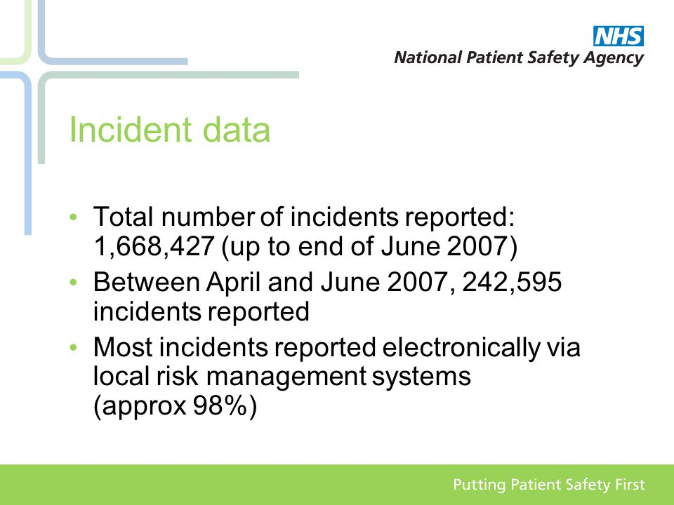 Incident data Total number of incidents reported: 1,668,427 (up to end of June 2007) Between April and June 2007, 242,595 incidents reported Most incidents reported electronically via local risk management systems (approx 98%)