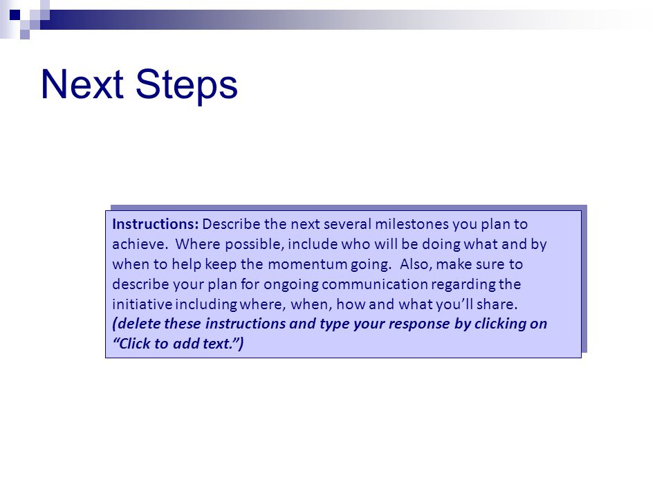 Next Steps Instructions: Describe the next several milestones you plan to achieve.