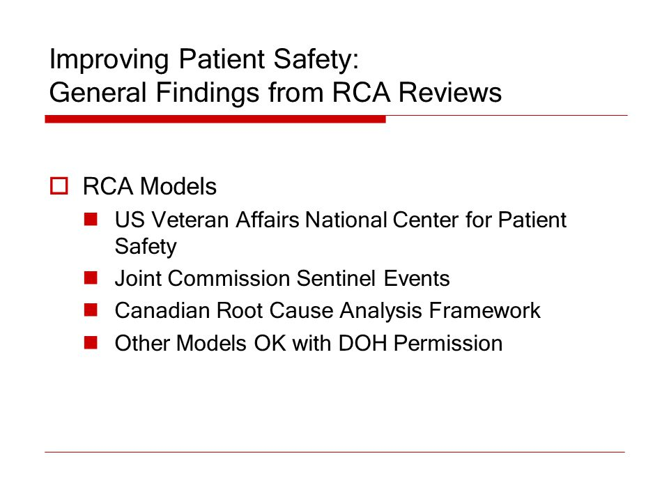 Improving Patient Safety: General Findings from RCA Reviews  RCA Models US Veteran Affairs National Center for Patient Safety Joint Commission Sentin