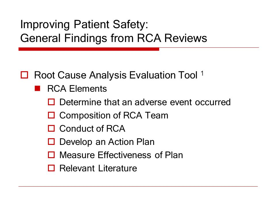 Improving Patient Safety: General Findings from RCA Reviews  Root Cause Analysis Evaluation Tool 1 RCA Elements  Determine that an adverse event occ