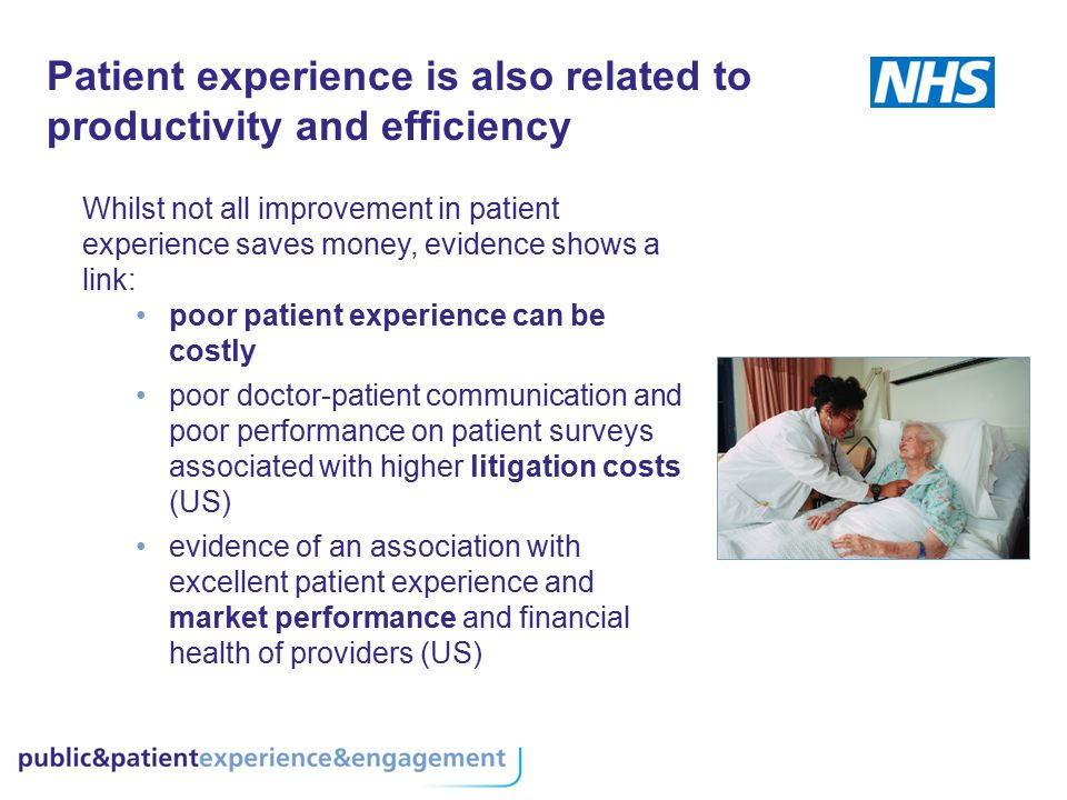Patient experience is also related to productivity and efficiency Whilst not all improvement in patient experience saves money, evidence shows a link: