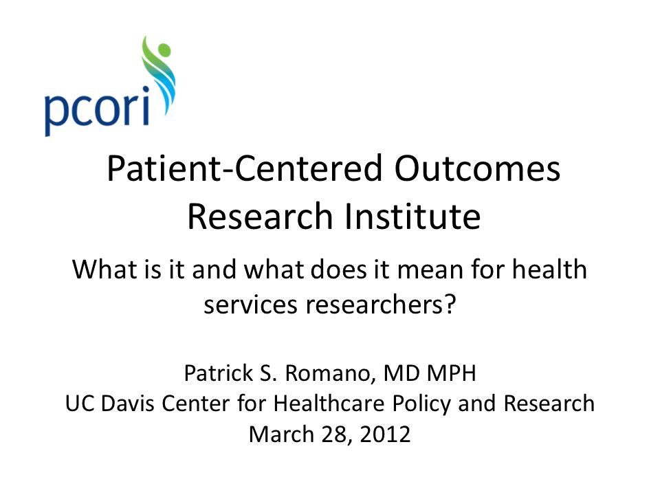 Patient-Centered Outcomes Research Institute What is it and what does it mean for health services researchers.