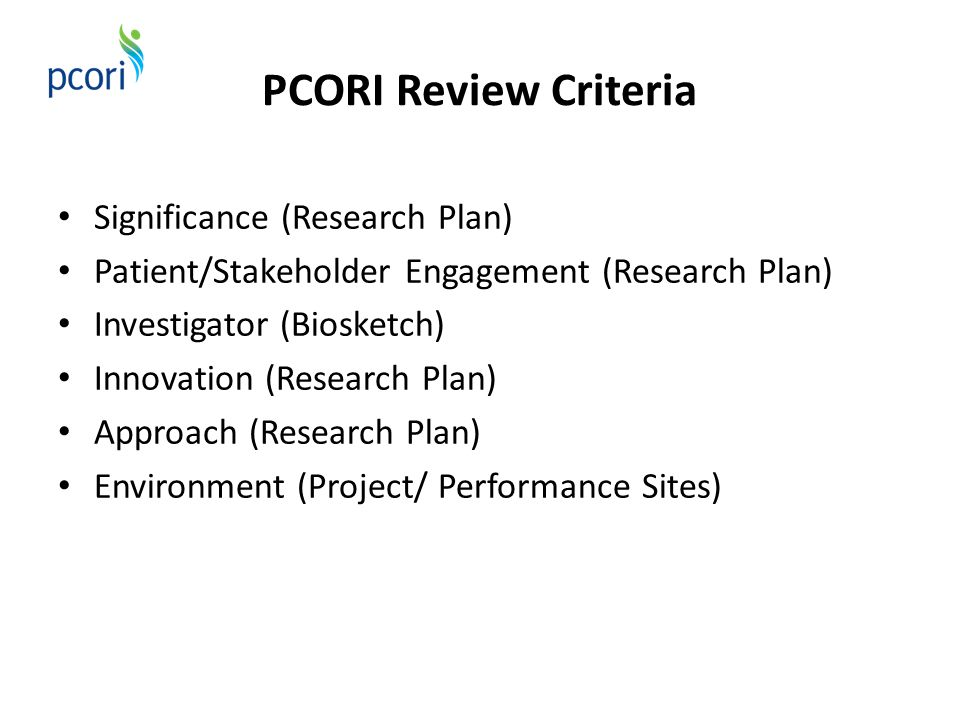 PCORI Review Criteria Significance (Research Plan) Patient/Stakeholder Engagement (Research Plan) Investigator (Biosketch) Innovation (Research Plan)