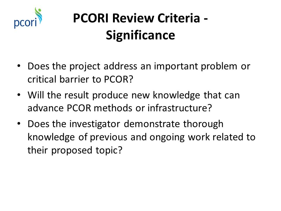 PCORI Review Criteria - Significance Does the project address an important problem or critical barrier to PCOR.