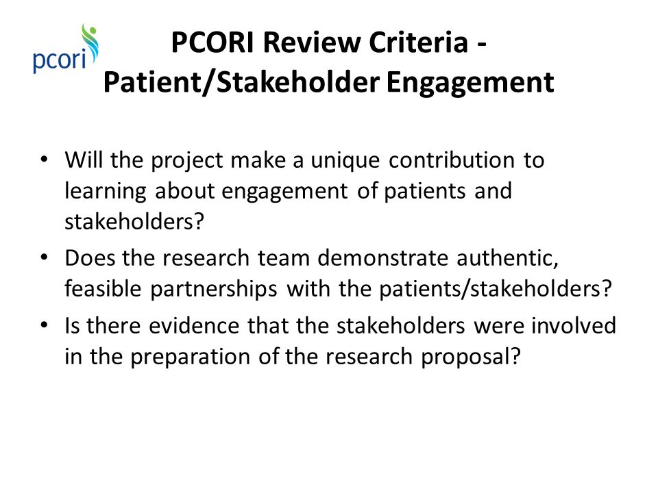 PCORI Review Criteria - Patient/Stakeholder Engagement Will the project make a unique contribution to learning about engagement of patients and stakeh