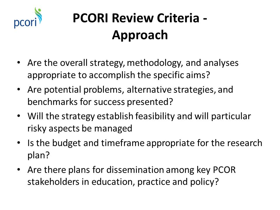 PCORI Review Criteria - Approach Are the overall strategy, methodology, and analyses appropriate to accomplish the specific aims.