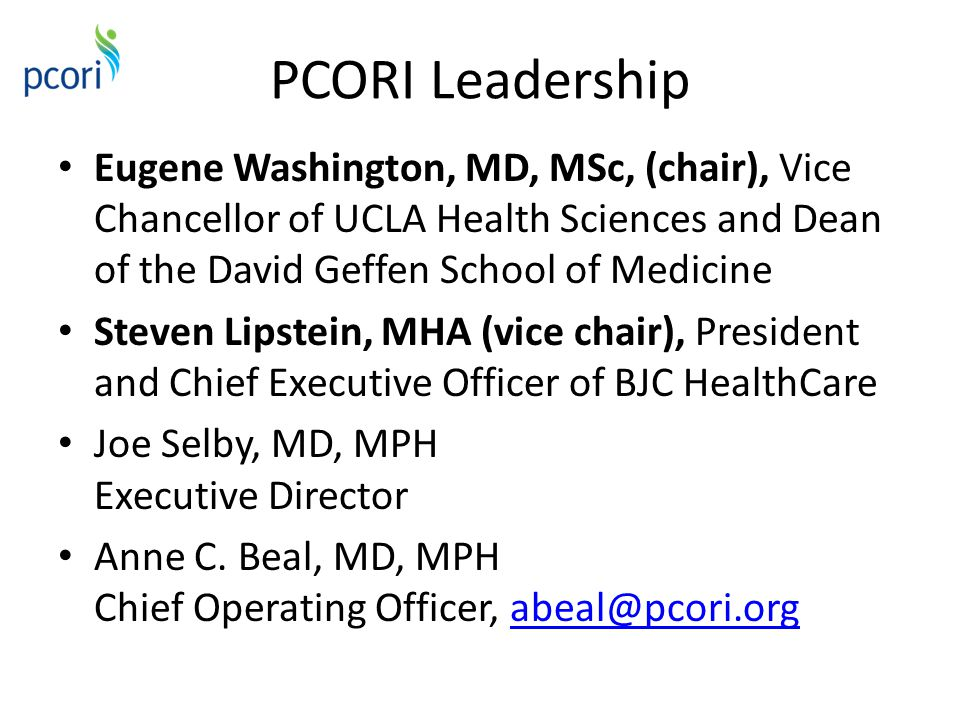 PCORI Funding Opportunities $150 million in current FY; ultimately perhaps $500 million/year Mechanisms unknown, priorities under discussion – Likely NOT traditional research – Patient-centered outcomes Including developing methods – Real-world populations – Heterogeneity of treatment effects – Involvement of stakeholders