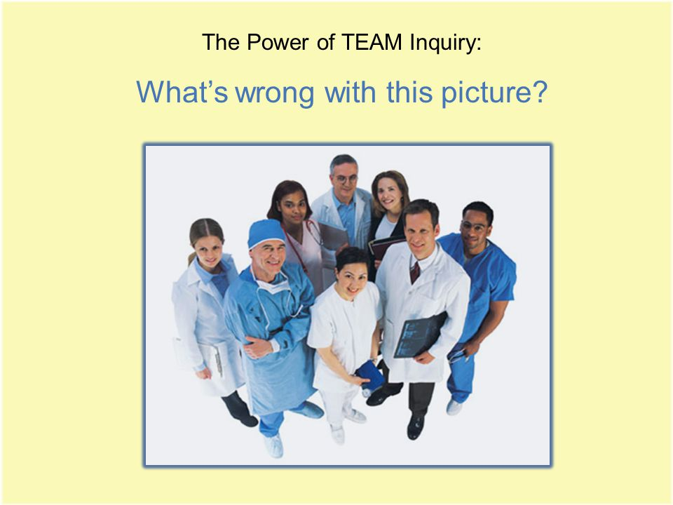 The Power of TEAM Inquiry: What's wrong with this picture