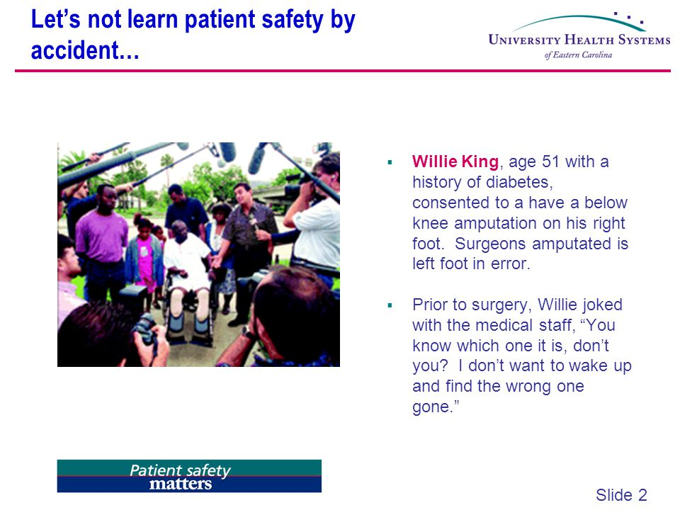Slide 3 Let's not learn patient safety by accident…  Joan Faulkner was badly burned in a hospital in North Carolina when a cauterizing tool ignited the oxygen that she was receiving during a routine surgical procedure.