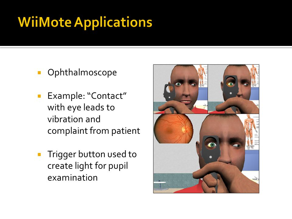  Ophthalmoscope  Example: Contact with eye leads to vibration and complaint from patient  Trigger button used to create light for pupil examination