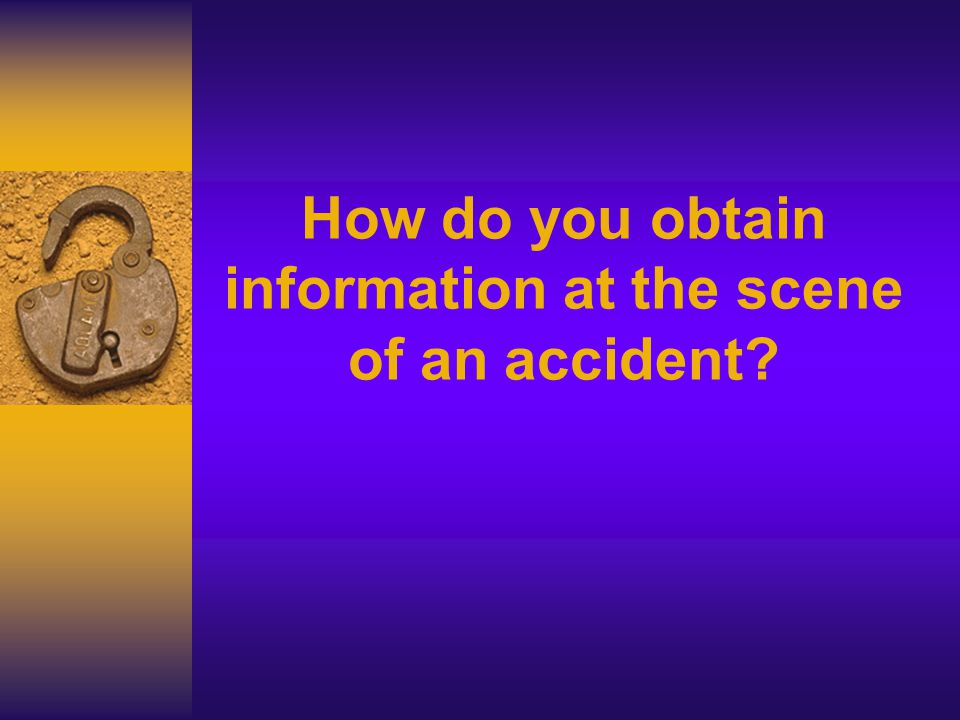 How do you obtain information at the scene of an accident