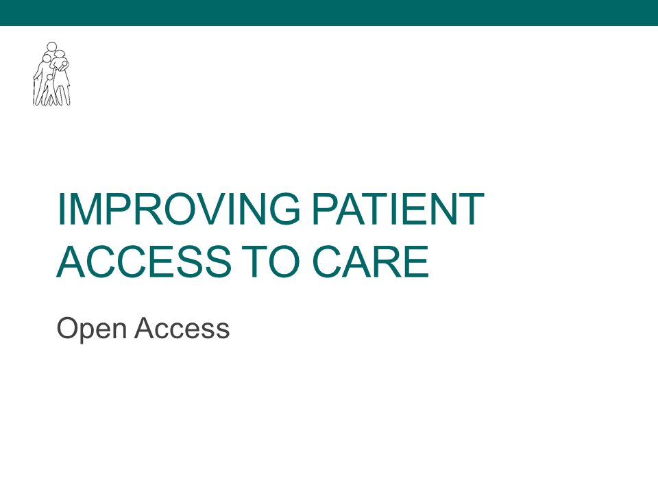 IMPROVING PATIENT ACCESS TO CARE Open Access