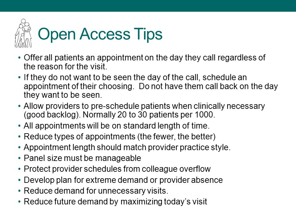 Open Access Tips Offer all patients an appointment on the day they call regardless of the reason for the visit.