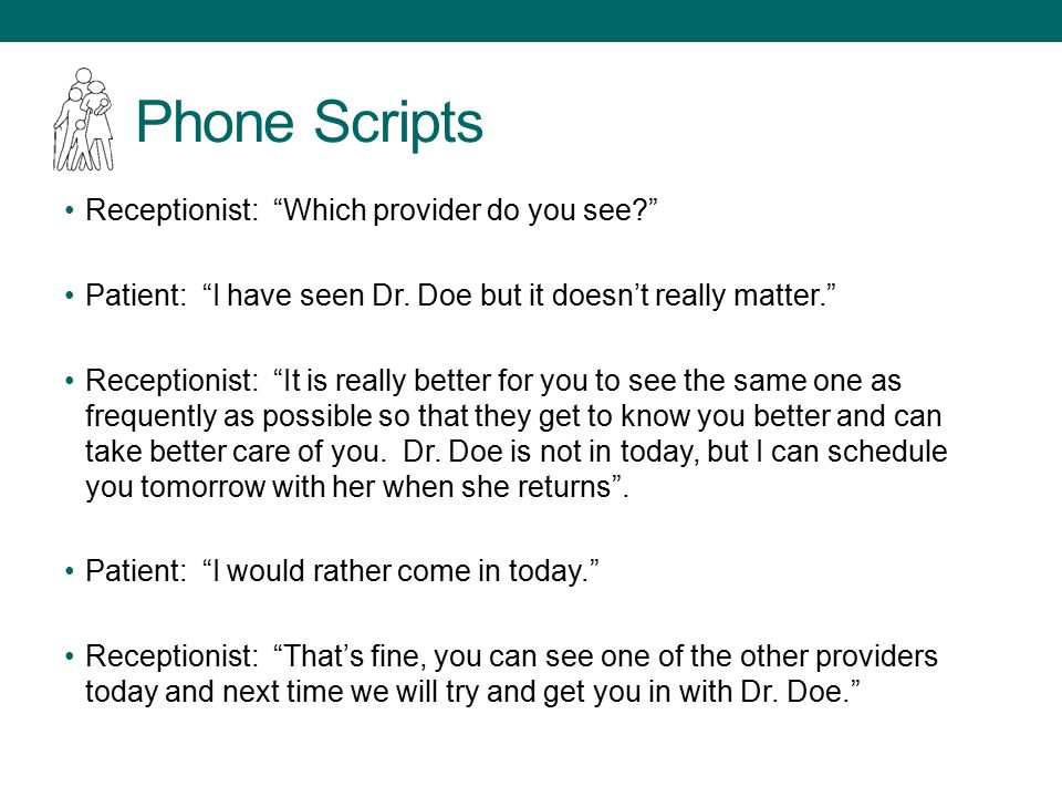 Phone Scripts Receptionist: Which provider do you see Patient: I have seen Dr.